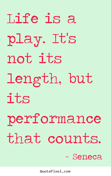 Quotes about inspirational - Life is a play. it's not its length, but its..