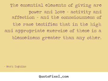 Quotes about inspirational - The essential elements of giving are power and love..