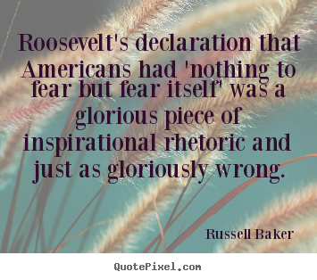 Sayings about inspirational - Roosevelt's declaration that americans had 'nothing to fear but..