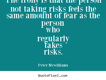 Make personalized picture quotes about inspirational - The irony is that the person not taking risks feels..