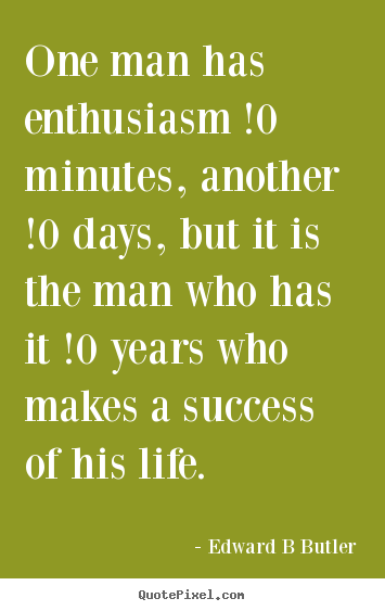 How to make poster quote about inspirational - One man has enthusiasm !0 minutes, another !0 days,..