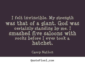 Sayings about inspirational - I felt invincible. my strength was that of a giant...