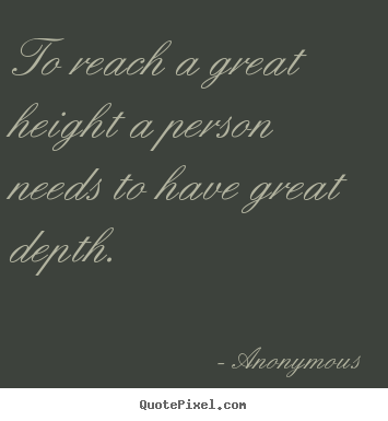Inspirational quotes - To reach a great height a person needs to..
