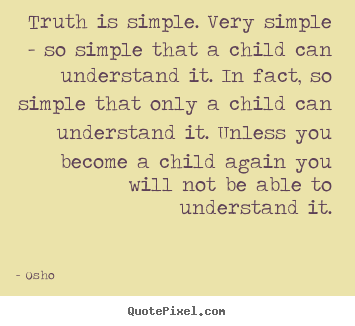 Osho picture quotes - Truth is simple. very simple - so simple that.. - Inspirational quote