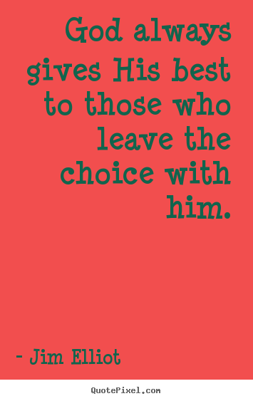 Jim Elliot picture sayings - God always gives his best to those who leave the choice.. - Inspirational quotes