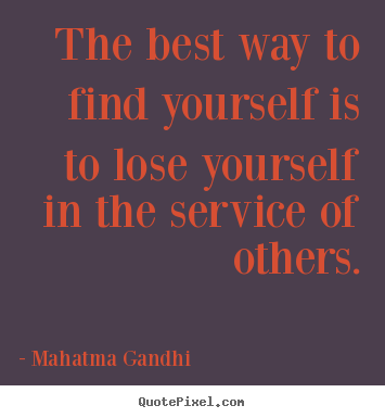 Quote about inspirational - The best way to find yourself is to lose yourself in the service..