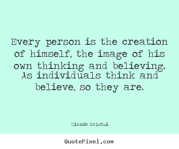Create custom picture quotes about inspirational - Every person is the creation of himself, the image of his own..