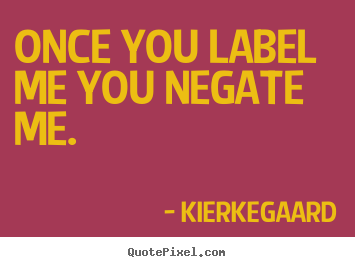 Quote about inspirational - Once you label me you negate me.