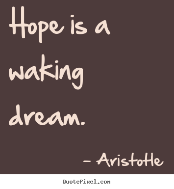 Aristotle photo quotes - Hope is a waking dream. - Inspirational quotes