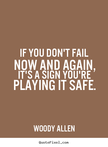 Inspirational quote - If you don't fail now and again, it's a sign you're playing it safe.