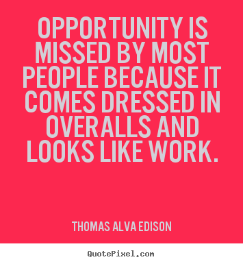 Quotes about inspirational - Opportunity is missed by most people because it comes dressed..