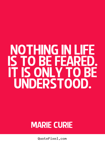 Quotes about inspirational - Nothing in life is to be feared. it is only..