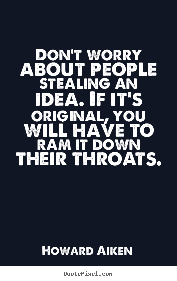 Create picture quote about inspirational - Don't worry about people stealing an idea. if it's..