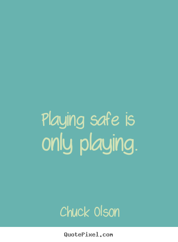 Quotes about inspirational - Playing safe is only playing.
