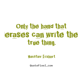 Create graphic picture quotes about inspirational - Only the hand that erases can write the true..