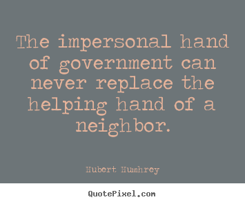 Customize picture quote about inspirational - The impersonal hand of government can never replace the helping..