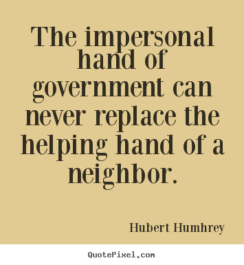 Quotes about inspirational - The impersonal hand of government can never replace..