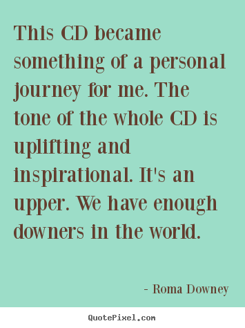 Make personalized picture quote about inspirational - This cd became something of a personal journey for me. the tone..