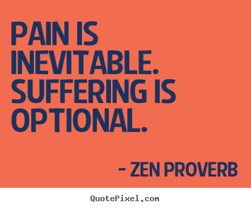 Inspirational quote - Pain is inevitable. suffering is optional.