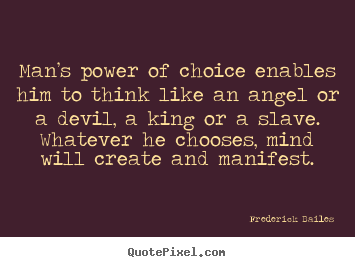 Man's power of choice enables him to think like.. Frederick Bailes popular inspirational quotes