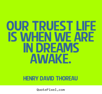 Design picture quotes about inspirational - Our truest life is when we are in dreams awake.