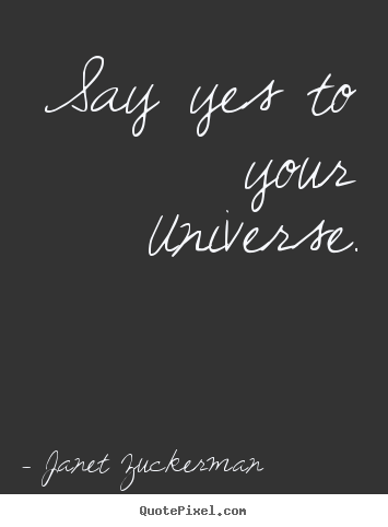 Inspirational quote - Say yes to your universe.