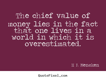 Sayings about inspirational - The chief value of money lies in the fact that one..