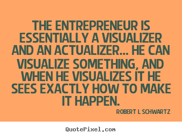 Quotes about inspirational - The entrepreneur is essentially a visualizer and..