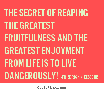 Friedrich Nietzsche picture quotes - The secret of reaping the greatest fruitfulness.. - Inspirational quotes