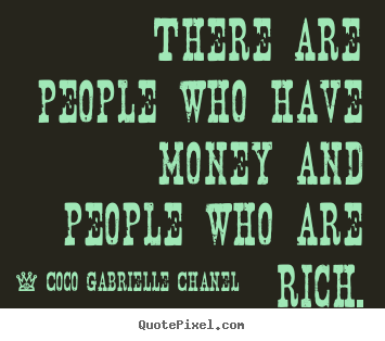 Quotes about inspirational - There are people who have money and people who are rich.