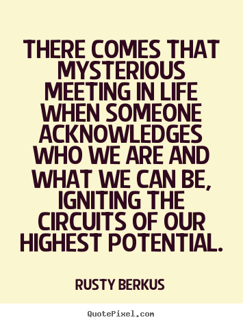 There comes that mysterious meeting in life.. Rusty Berkus greatest inspirational quotes