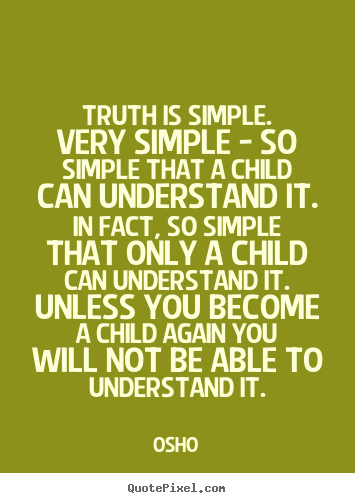 Truth is simple. very simple - so simple that.. Osho  inspirational quotes