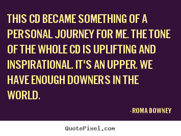 Quotes about inspirational - This cd became something of a personal journey for me. the tone of..