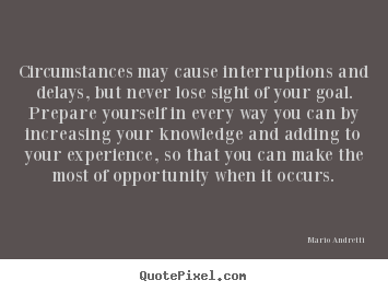 Quotes about inspirational - Circumstances may cause interruptions and delays, but never..