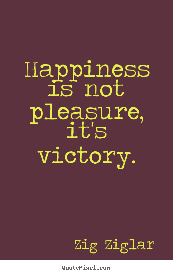 Quote about inspirational - Happiness is not pleasure, it's victory.
