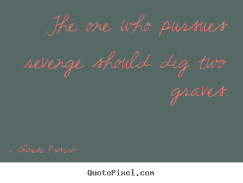 Chinese Proverb picture quotes - The one who pursues revenge should dig two graves. - Inspirational quote