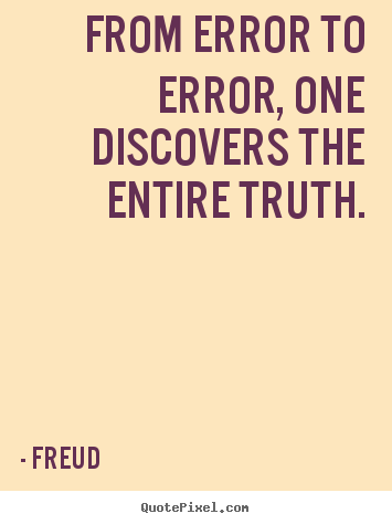Create custom picture quotes about inspirational - From error to error, one discovers the entire truth.
