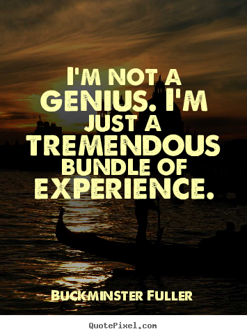 Make custom picture quotes about inspirational - I'm not a genius. i'm just a tremendous bundle of experience.
