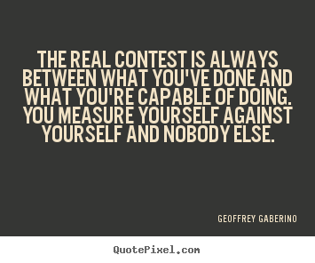 Create your own picture quotes about inspirational - The real contest is always between what you've done and what you're..