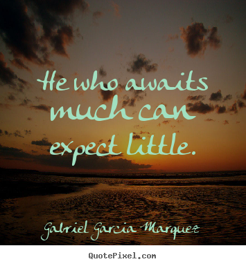 Design custom picture quotes about inspirational - He who awaits much can expect little.