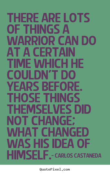 Quote about inspirational - There are lots of things a warrior can do at a certain time which he..