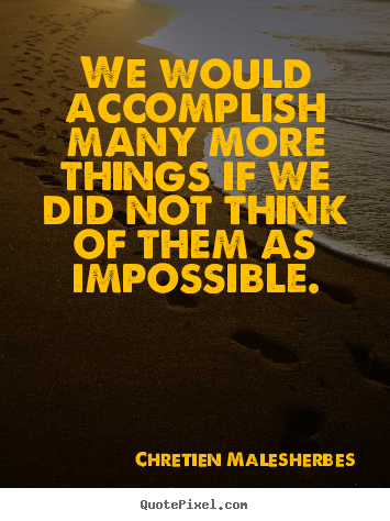 Inspirational quotes - We would accomplish many more things if we did not think..