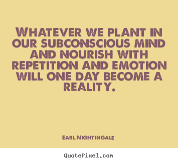 Make personalized picture quotes about inspirational - Whatever we plant in our subconscious mind and nourish with repetition..