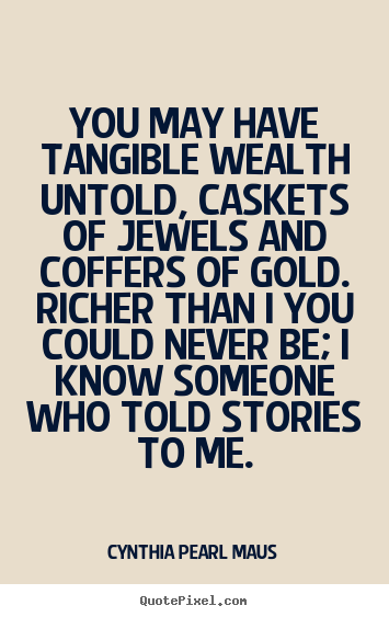 Inspirational quote - You may have tangible wealth untold, caskets of..