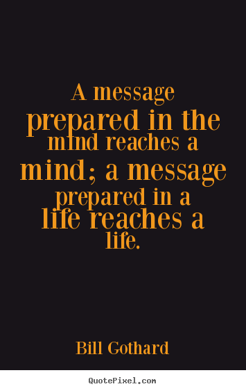 Quotes about inspirational - A message prepared in the mind reaches a mind; a message..