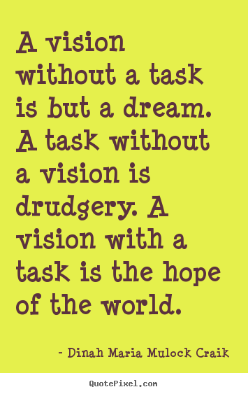 A vision without a task is but a dream... Dinah Maria Mulock Craik famous inspirational sayings