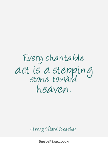 Quotes about inspirational - Every charitable act is a stepping stone toward heaven.