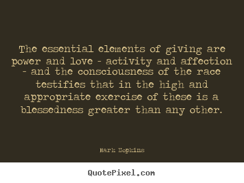Mark Hopkins image quote - The essential elements of giving are power.. - Inspirational quote