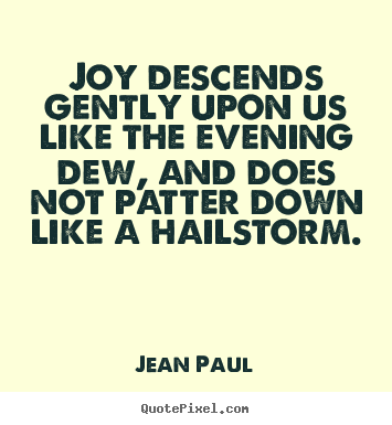 Jean Paul picture quotes - Joy descends gently upon us like the evening dew,.. - Inspirational quote
