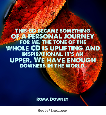 This cd became something of a personal journey for.. Roma Downey  inspirational quote